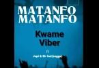 Kwame Viber ft Jupi x Eir Boi - Matanfo (Prod By Jupi)