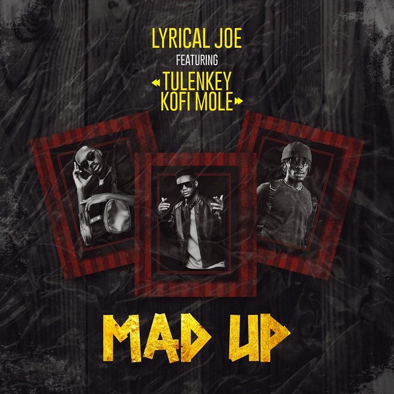Lyrical Joe - Mad Up Ft Tulenkey & Kofi Mole