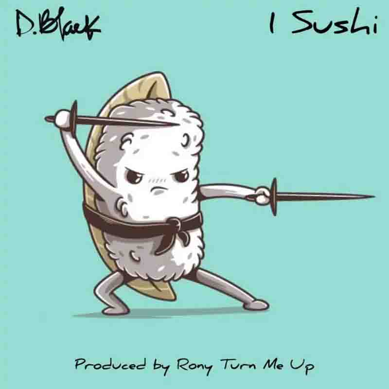 D-Black – 1 Sushi (Prod. by Rony Turn Me Up)
