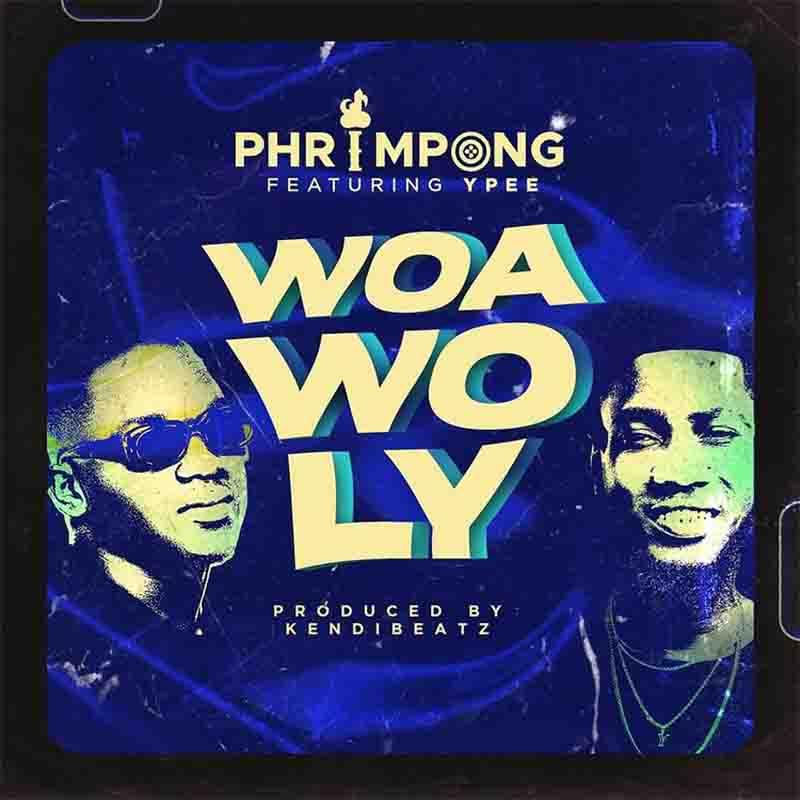 Phrimpong - Woa Wo Ly ft Ypee (Prod. By Khendibeatz)