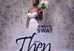 Kweysi Swat - Until Then (Prod by Eriz Beatz)