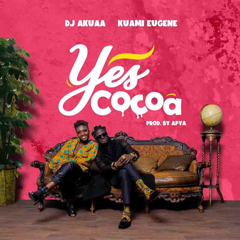 DJ Akuaa - Yes Cocoa ft Kuami Eugene