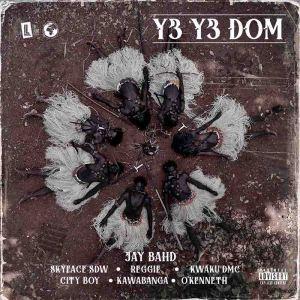 Jay Bahd – Y3 Y3 Dom ft O'Kenneth x Reggie x Kwaku DMC x City Boy x Kawabanga x Skyface SDW