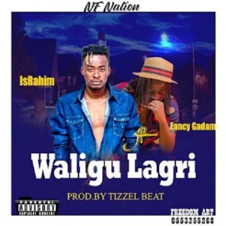 IsRahim – Waligu Lagri ft. Fancy Gadam