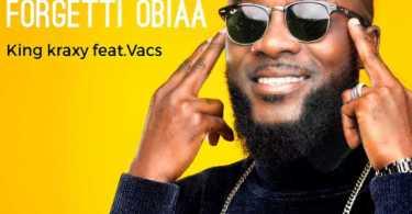 King Kraxy – Forgetti Obiaa ft. Vacs