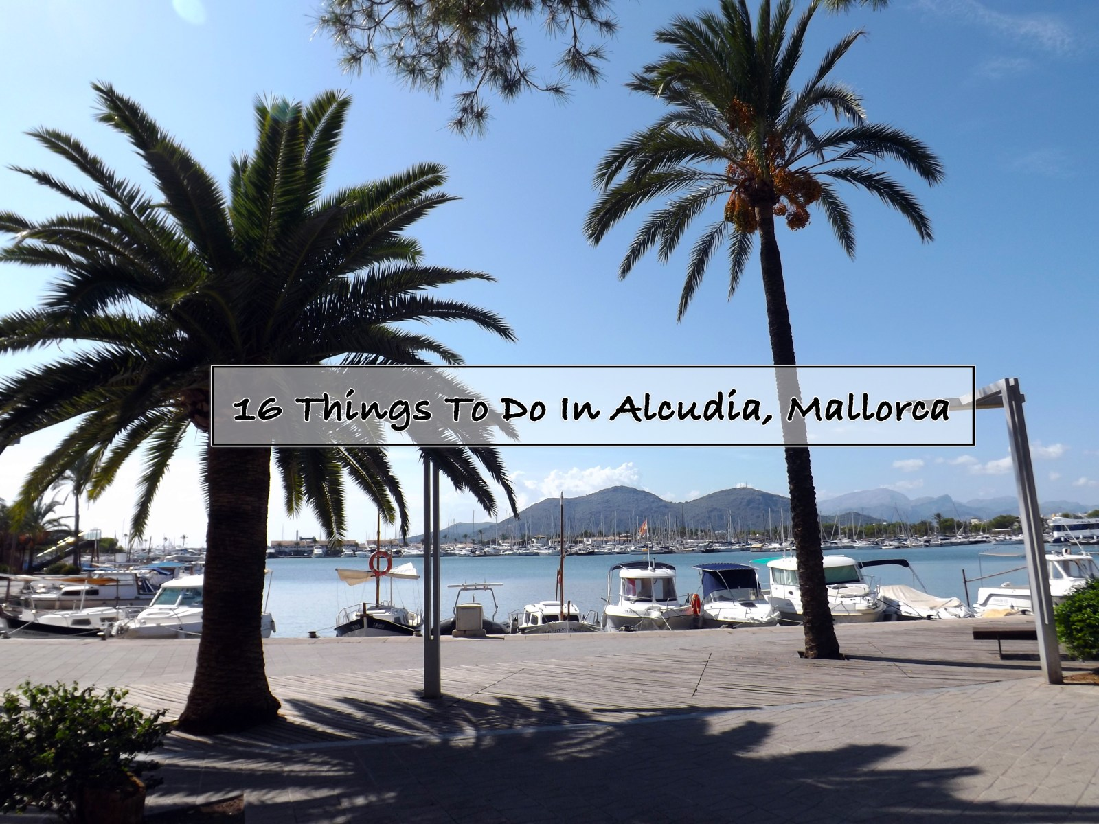 16 Things to do in Alcudia, Mallorca Blog Post - one Epic Road Trip Blog