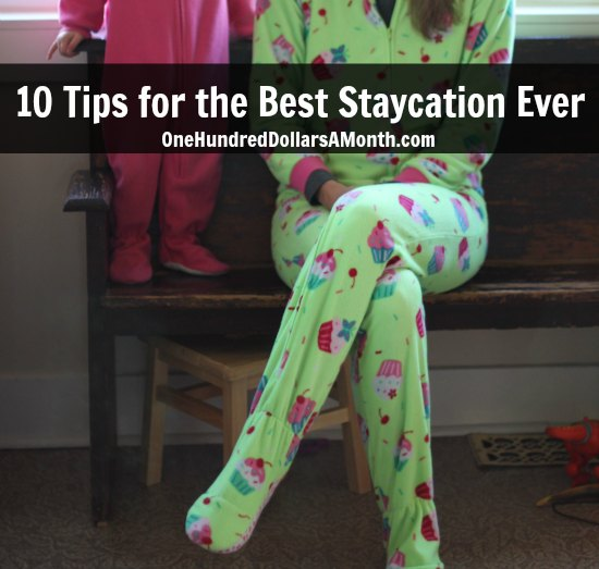 10 Tips for the Best Staycation Ever