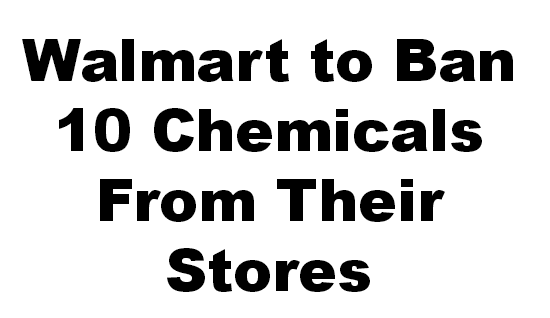 Walmart to Ban 10 Chemicals From Their Stores