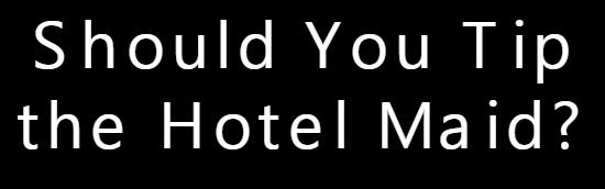 Should You Tip the Hotel Maid