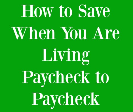 how-to-save-when-you-are-living-paycheck-to-paycheck