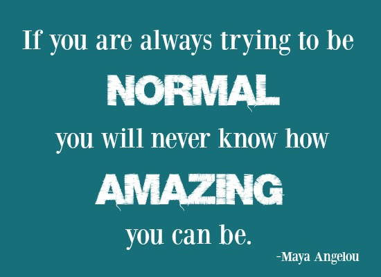 quotes- if you are always trying to be normal