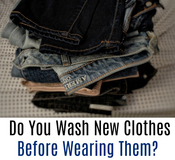 adb1485a020 Do You Wash New Clothes Before Wearing Them  - One Hundred Dollars a ...