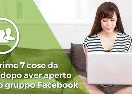 Creare un gruppo su Facebook: le prime 7 cose da fare una volta aperto