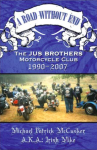 Outlaw Motorcycle Club Books Jus Brothers MC A Road Without End 1990 2007 Michael Patrick McCusker Irish Mike