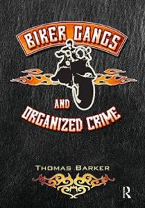 Warlocks MC Biker Gangs and Organized Crime Thomas Barker Florida