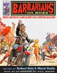 Barbarians on Bikes - Bikers and Motorcycle Gangs in Mens Pulp Adventure Magazines by Robert Deis Wyatt Doyle Paul Bishop