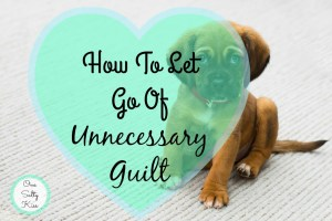 How To Let Go Of Unnecessary Guilt