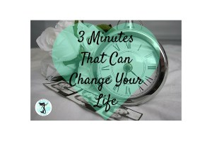 3 Minutes That Can Change Your Life