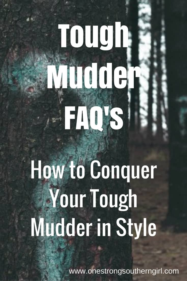 Tough Mudder FAQ's-How to Conquer Your Tough Mudder in Style-One Strong Southern Girl-Every answer to every question you have about the Tough Mudder event.
