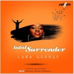LYRICS + AUDIO LINK: LARA GEORGE – TOTAL SURRENDER