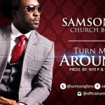 LYRICS + AUDIO LINK: SAMSONG – TURN ME AROUND || @samsongfans (Church Boy) #BoogieDown