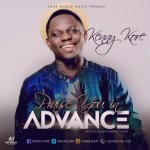 NEW MUSIC: KENNY K'ORE – PRAISE YOU IN ADVANCE PROD. BY HARRISON || @kennykore #KOREWORLDMUSIC