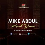FREE DOWNLOAD: MIKE ABDUL – KNEEL DOWN FT DAVID KARNJI & A'DAM || @mikeabdulng #SpaghettiRecords