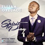 NEW VIDEO: ELIJAH OYELADE – SPIRIT PRAY || @elijahoyelade @CharlieGold