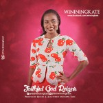 NEW MUSIC: WINNINGKATE – FAITHFUL GOD REIGNS PROD. BY JOSEPH FABs || @realwinningkate #FaithfulGodReigns