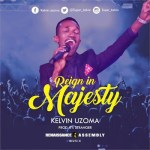 NEW MUSIC: KELVIN UZOMA – REIGN IN MAJESTY || @super_kelvin @iamjason_james #onetwolyrics