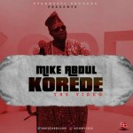 Mike Abdul – Korede (Official Video)