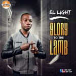 NEW MUSIC: EL LIGHT – GLORY TO THE LAMB || @El_lightt  @onetwolyrics #LightNation