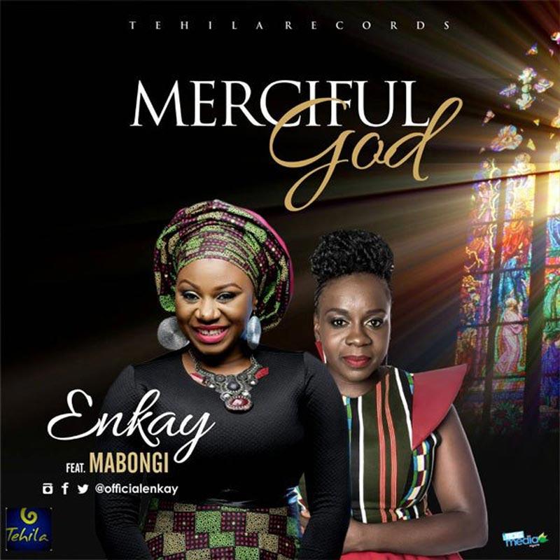 Merciful God - Enkay Ft Mabongi