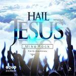 Hail Jesus – Mike Rock