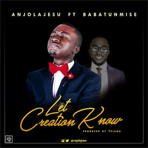 Let Creation Know - Anjola Jesu Ft Babatunmise