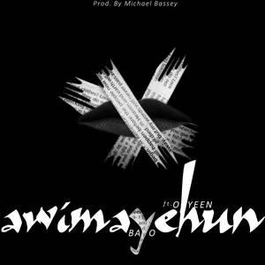 Awimayehun - Bayo ft Ohyeen