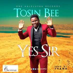 Yes Sir – Tosinbee
