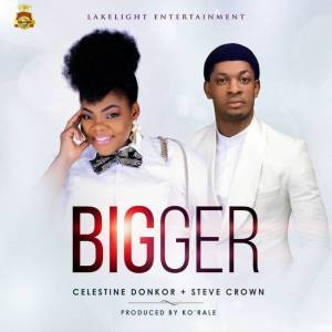 Bigger – Celestine Donkor Ft Steve Crown