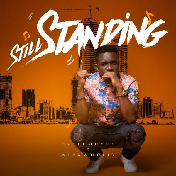 Still Standing – Preye Odede ft Mera & Nolly