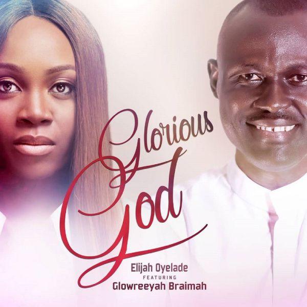Glorious God – Elijah Oyelade ft Glowreeyah Braimah