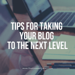 Tips For Taking Your Blog To The Next Level