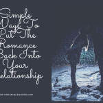 Simple Ways To Put The Romance Back Into Your Relationship