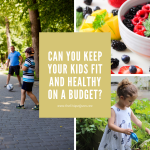 Can You Keep Your Kids Fit And Healthy On A Budget?