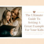 The Ultimate Guide To Setting A Great Example For Your Kids