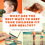 What Are The Best Ways To Keep Your Children Fit and Healthy?