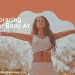 Embracing Your Body At Last