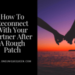 How To Reconnect With Your Partner After A Rough Patch