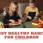Best Healthy Habits for Children