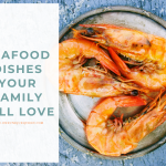 Seafood Dishes Your Family Will Love