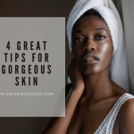 4 Great Tips For Gorgeous Skin